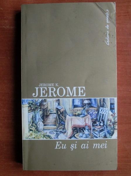 Anticariat: Jerome K. Jerome - Eu si ai mei