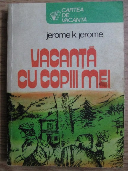 Anticariat: Jerome K. Jerome - Vacanta cu copiii mei