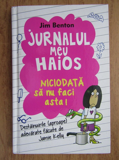 Anticariat: Jim Benton - Jurnalul meu haios. Niciodata sa nu faci asta