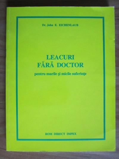 Anticariat: John E. Eichenlaub - Leacuri fara doctor pentru marile si micile suferinte