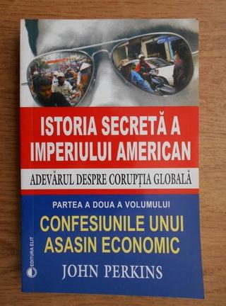 Anticariat: John Perkins - Istoria secreta a imperiului american. Adevarul despre coruptia globala. Confesiunile unui asasin economic