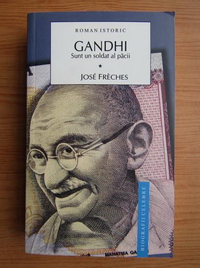 Anticariat: Jose Freches - Gandhi, volumul 1. Sunt un soldat al pacii
