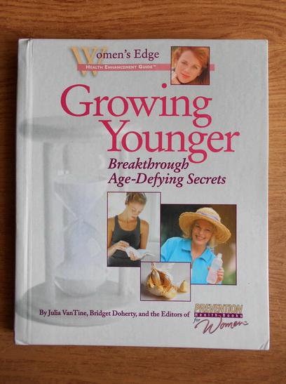 Anticariat: Julia VanTine - Growing younger. Breakthrough age-defying secrets