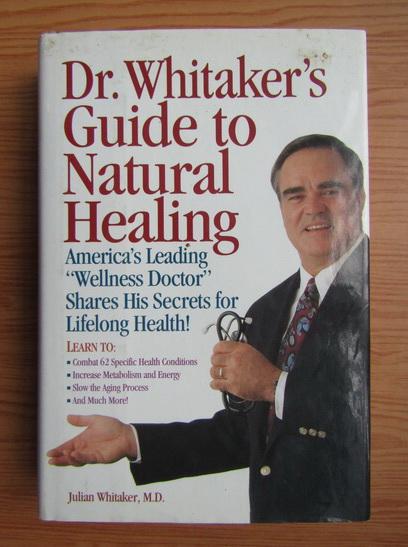 Anticariat: Julian Whitaker - Dr. Whitaker's guide to natural healing