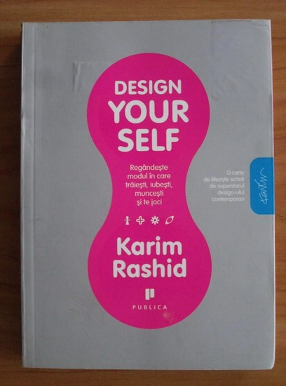 Anticariat: Karim Rashid - Design your self. Regandeste modul in care traiesti, iubesti, muncesti si te joci