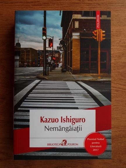 Anticariat: Kazuo Ishiguro - Nemangaiatii