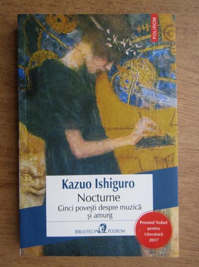 Anticariat: Kazuo Ishiguro - Nocturne. Cinci povesti despre muzca si amurg