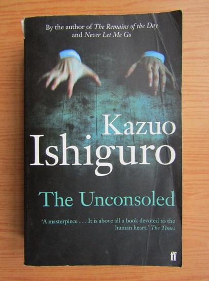Anticariat: Kazuo Ishiguro - The unconsoled