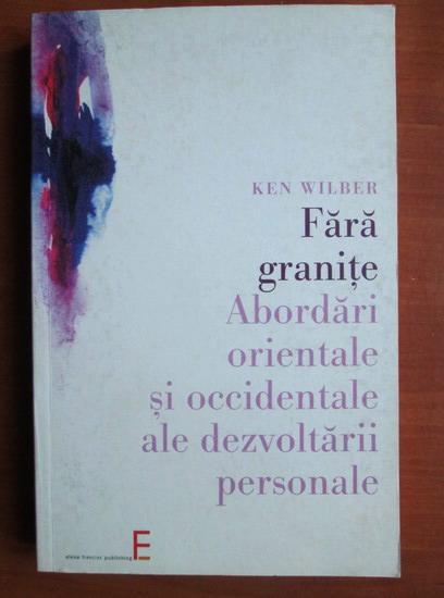 Anticariat: Ken Wilber - Fara granite. Abordari orinetale si occidentale ale dezvoltarii personale