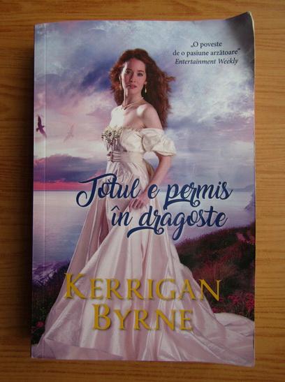 Anticariat: Kerrigan Byrne - Totul e permis in dragoste