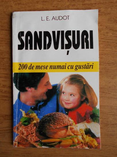Anticariat: L. E. Audot - Sendvisuri. 200 de mese numai cu gustari
