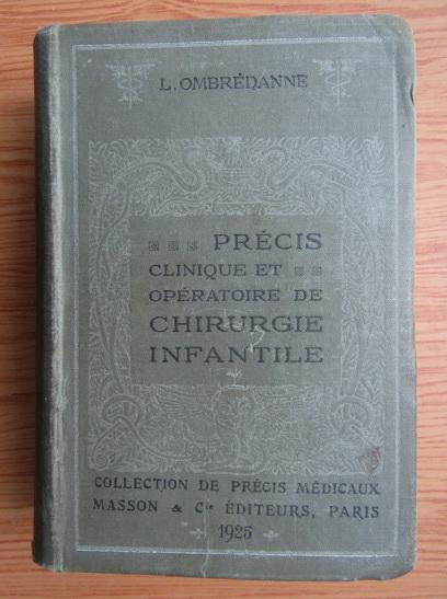 Anticariat: L. Ombredanne - Precis clinique et operatoire de chirurgie infantile (1925)