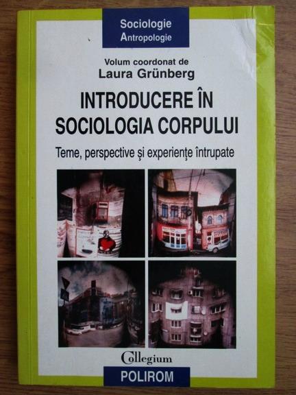 Anticariat: Laura Grunberg - Introducere in sociologia corpului. Teme, perspective si experiente intrupate