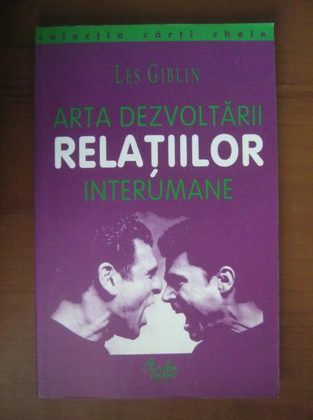 Anticariat: Les Giblin - Arta dezvoltarii relatiilor interumane (editura Curtea Veche, 2000)