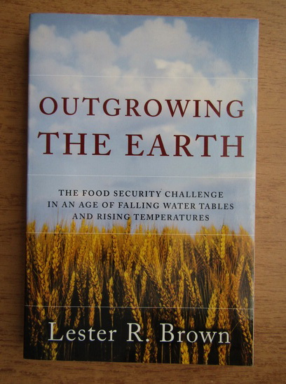 Anticariat: Lester R. Brown - Outgrowing the earth