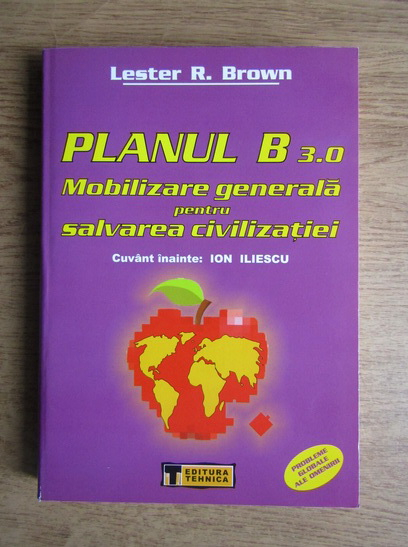 Anticariat: Lester R. Brown - Planul B 3.0 Mobilizare generala pentru salvarea civilizatiei