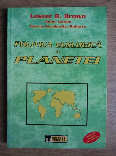 Anticariat: Lester R. Brown - Politica ecologica a planetei