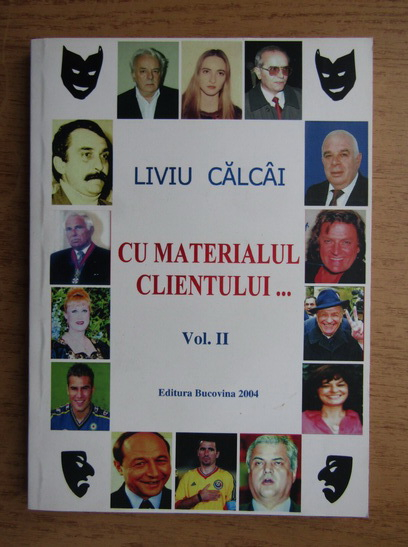 Anticariat: Liviu Calcai - Cu materialul clientului (volumul 2)