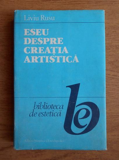 Anticariat: Liviu Rusu - Eseu despre creatia artistica