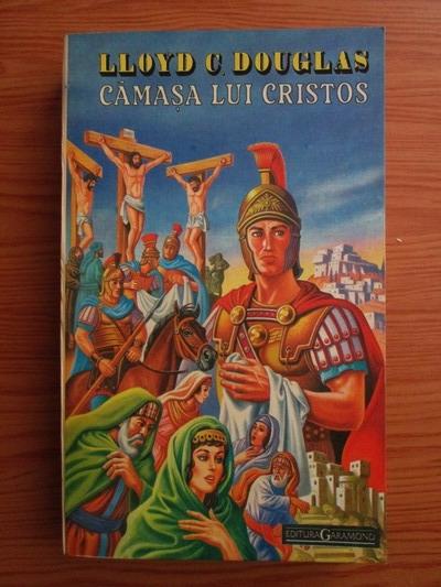 Anticariat: Lloyd C. Douglas - Camasa lui Cristos