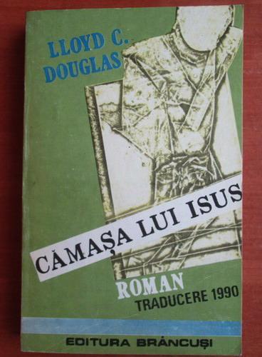 Anticariat: Lloyd C. Douglas - Camasa lui Isus