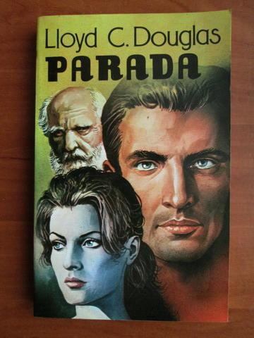 Anticariat: Lloyd C. Douglas - Parada