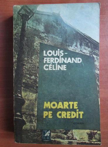Anticariat: Louis Ferdinand Celine - Moarte pe credit