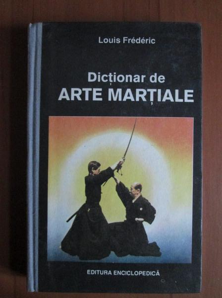 Anticariat: Louis Frederic - Dictionar de arte martiale