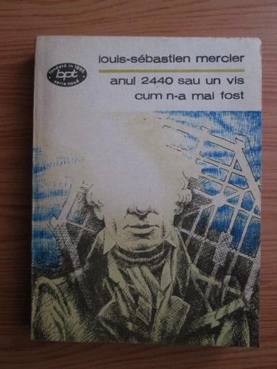 Anticariat: Louis-Sebastien Mercier - Anul 2440 sau un vis cum n-a mai fost