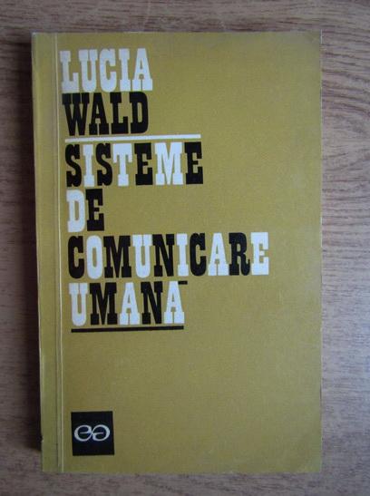 Anticariat: Lucia Wald - Sisteme de comunicare umana