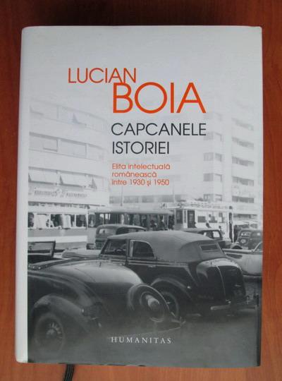 Anticariat: Lucian Boia - Capcanele istoriei. Elita intelectuala romaneasca intre 1930 si 1950