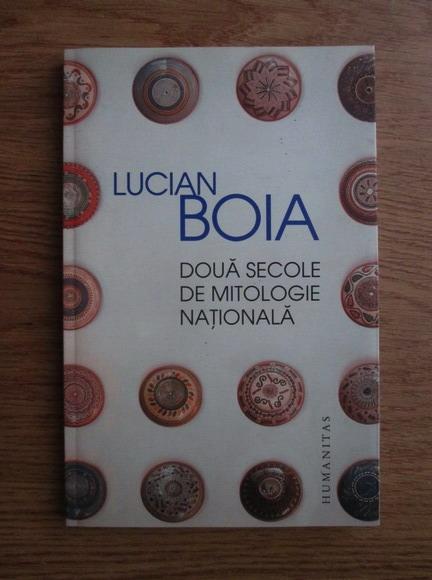 Anticariat: Lucian Boia - Doua secole de mitologie nationala
