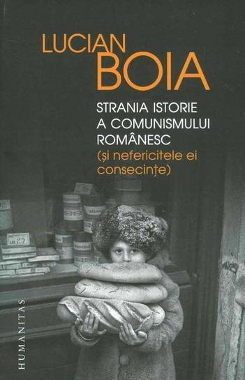 Anticariat: Lucian Boia - Strania istorie a comunismului romanesc si nefericitele ei consecinte