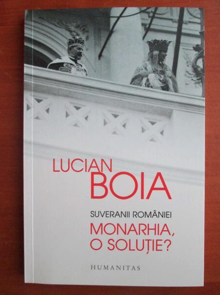 Anticariat: Lucian Boia - Suveranii Romaniei. Monarhia, o solutie?