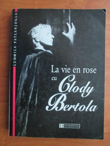 Anticariat: Ludmila Patlanjoglu - La vie en rose cu Clody Bertola