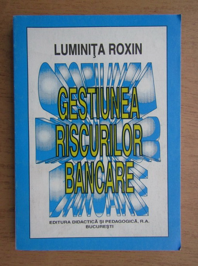 Anticariat: Luminita Roxin - Gestiunea riscurilor bancare