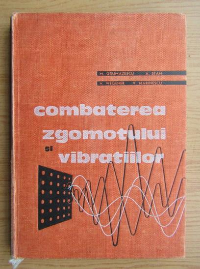 Anticariat: M. Grumazescu - Combaterea zgomotului si vibratiilor