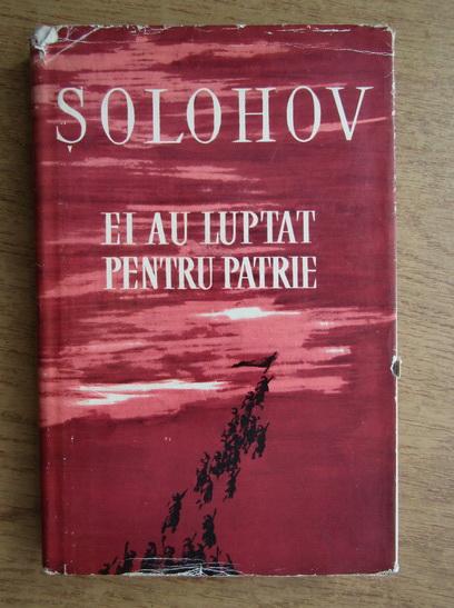 Anticariat: M. Solohov - Ei au luptat pentru patrie