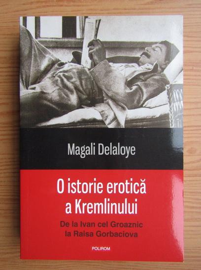 Anticariat: Magali Delaloye - O istorie erotica a Kremlinului