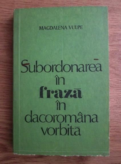 Anticariat: Magdalena Vulpe - Subordonarea in fraza in dacoromana vorbita