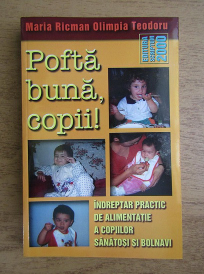Anticariat: Mara Ricman, Olimpia Teodoru - Pofta buna, copii! Indreptar practic de alimentatie a copiilor sanatosi si bolnavi