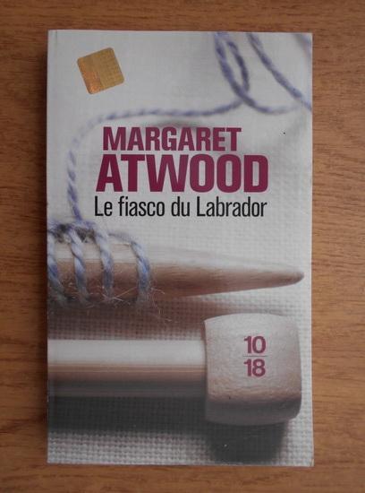 Anticariat: Margaret Atwood - Le fiasco du Labrador