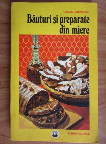 Anticariat: Maria Teodorescu - Bauturi si preparate din miere