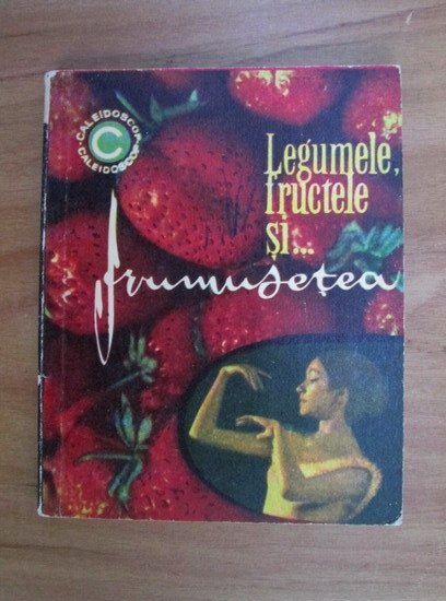 Anticariat: Mariana Ionescu - Legumele, fructele si... frumusetea