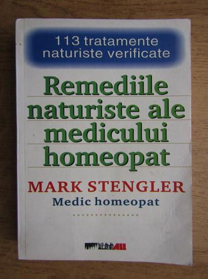 Anticariat: Mark Stengler - Remediile naturiste ale medicului homeopat