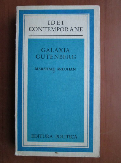 Anticariat: Marshall McLuhan - Galaxia Gutenberg
