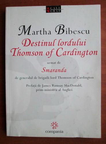 Anticariat: Martha Bibescu - Destinul lordului Thomson of Cardington urmat de Smaranda