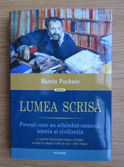 Anticariat: Martin Puchner - Lumea scrisa. Povesti care au schimbat oamenii, istoria si civilizatia