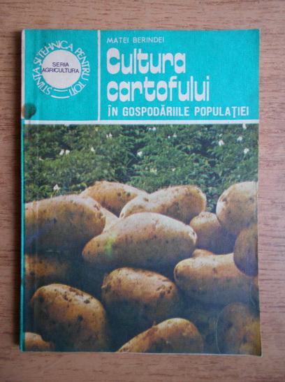 Matei Berindei - Cultura cartofului in gospodariile populatiei - Cumpără