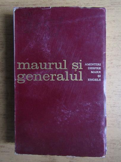 Anticariat: Maurul si generalul. Amintiri despre Marx si Engels